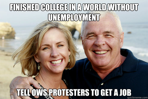 finished college in a world without unemployment Tell OWS protesters to get a job - finished college in a world without unemployment Tell OWS protesters to get a job  Misc