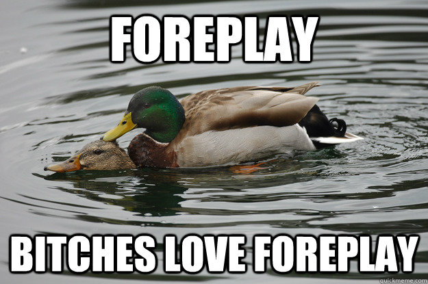 Foreplay Bitches love foreplay
