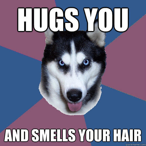 hugs you and smells your hair - hugs you and smells your hair  Creeper Canine