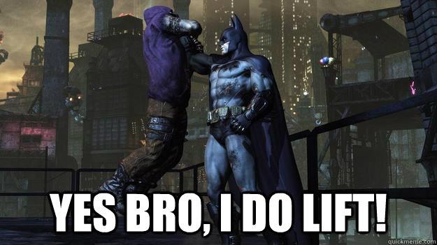 Yes Bro, I do lift! -  Yes Bro, I do lift!  Angry Batman