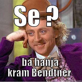 SE ?  BA HANJA KRAM BENDTNER  Creepy Wonka
