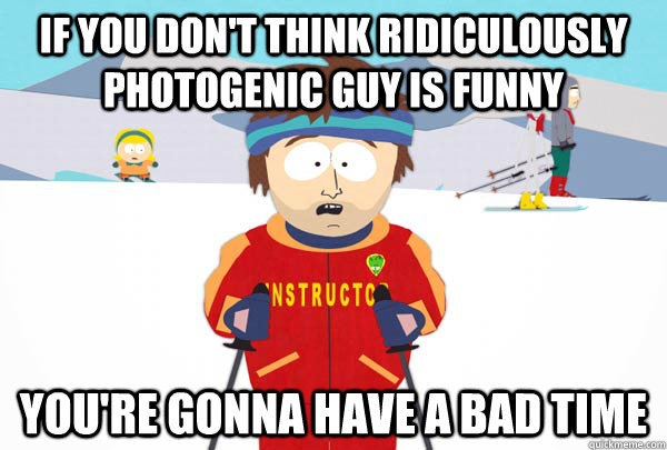 If you don't think ridiculously photogenic guy is funny You're gonna have a bad time - If you don't think ridiculously photogenic guy is funny You're gonna have a bad time  Super Cool Ski Instructor
