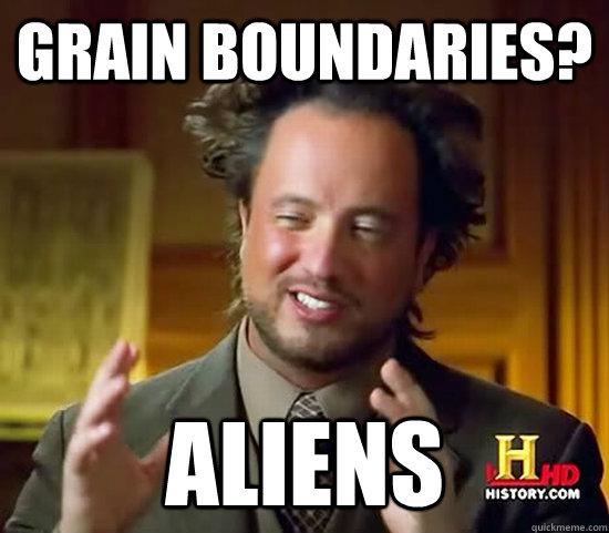 Grain boundaries? Aliens  Ancient Aliens