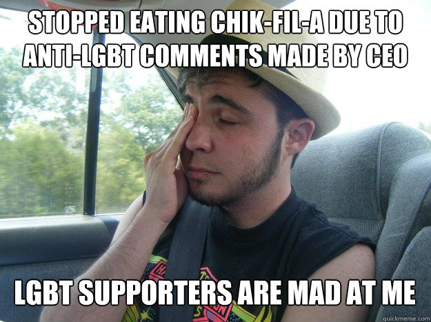 Stopped eating chik-fil-a due to anti-lgbt comments made by ceo lgbt supporters are mad at me