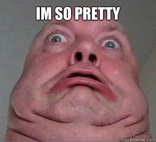 IM SO PRETTY  - IM SO PRETTY   Ugly Face Guy