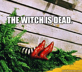 The witch is dead.  Ding Dong the Witch is Dead