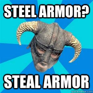Steel Armor? Steal Armor - Steel Armor? Steal Armor  Skyrim Stan