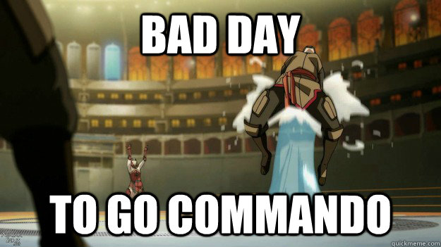 Bad day  to go commando - Bad day  to go commando  Brutally Refreshing