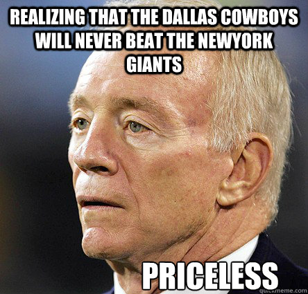 realizing that the dallas cowboys will never beat the newyork giants Priceless - realizing that the dallas cowboys will never beat the newyork giants Priceless  Cowboys Fail