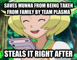 Saves Munna from being taken from family by team plasma steals it right after - Saves Munna from being taken from family by team plasma steals it right after  scumbag bianca