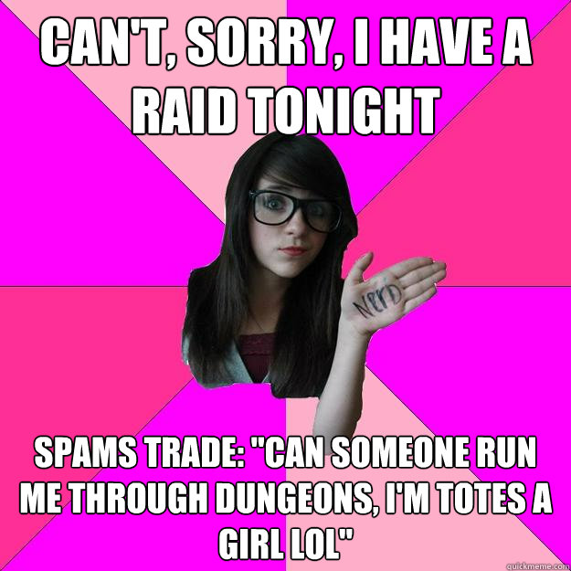 Can't, Sorry, I have a Raid tonight spams trade: