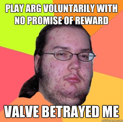 play arg voluntarily with no promise of reward valve betrayed me - play arg voluntarily with no promise of reward valve betrayed me  Butthurt Dweller