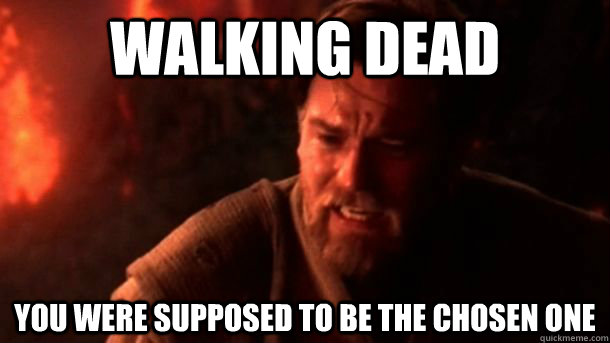 Walking Dead YOU WERE supposed to be THE CHOSEN ONE  chosenone