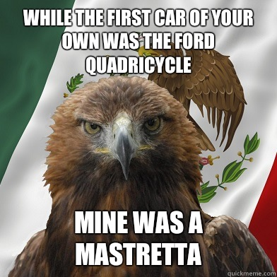 While the first car of your own was the ford quadricycle Mine was a mastretta