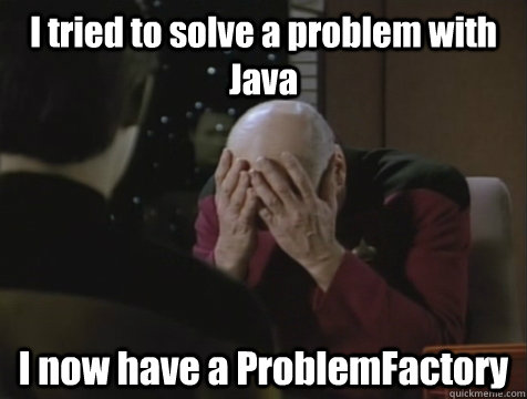 I tried to solve a problem with Java  I now have a ProblemFactory - I tried to solve a problem with Java  I now have a ProblemFactory  Picard Double Facepalm
