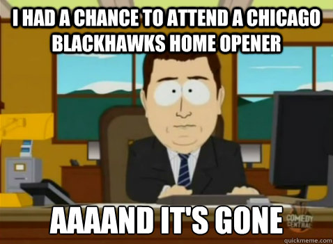 I had a chance to attend a Chicago Blackhawks home opener aaaand it's gone - I had a chance to attend a Chicago Blackhawks home opener aaaand it's gone  South Park Banker