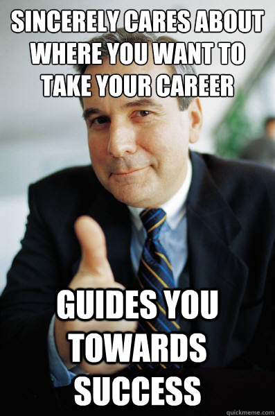 Sincerely cares about where you want to take your career guides you towards success - Sincerely cares about where you want to take your career guides you towards success  Good Guy Boss