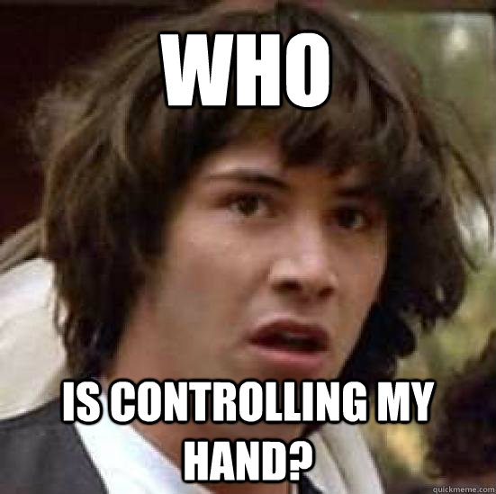 WHO IS CONTROLLING MY HAND? - WHO IS CONTROLLING MY HAND?  conspiracy keanu