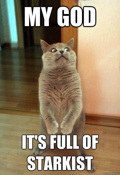 My god it's full of starkist - My god it's full of starkist  Horrorcat
