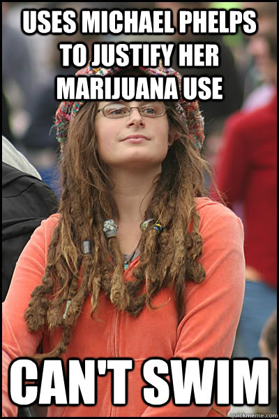 Uses Michael Phelps to justify her marijuana use Can't swim - Uses Michael Phelps to justify her marijuana use Can't swim  Bad Argument Hippie