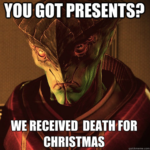 You Got Presents? We received  Death for Christmas - You Got Presents? We received  Death for Christmas  Condescending Javik