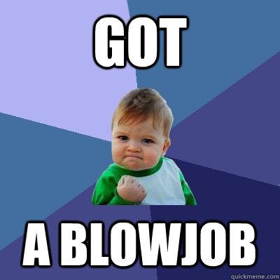 got a blowjob  Success Kid