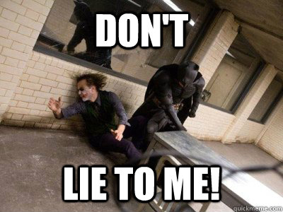 don't lie to me! - don't lie to me!  Misc