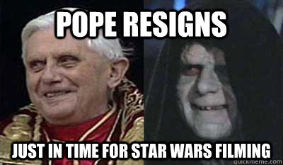 Pope Resigns Just in time for star wars filming - Pope Resigns Just in time for star wars filming  Misc