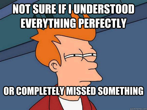 Not Sure If I understood everything perfectly or completely missed something - Not Sure If I understood everything perfectly or completely missed something  Futurama Fry