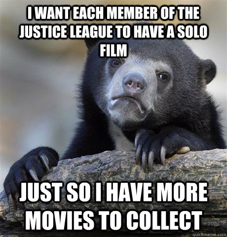 I want each member of the Justice League to have a solo film just so i have more movies to collect - I want each member of the Justice League to have a solo film just so i have more movies to collect  Confession Bear