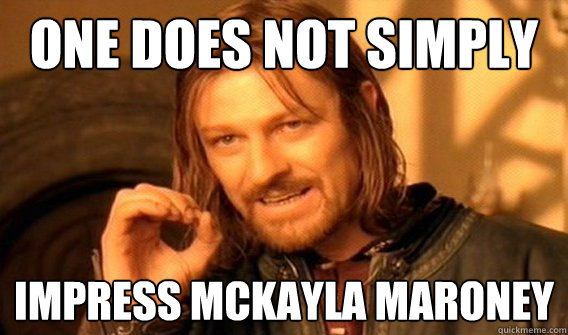 one does not simply impress mckayla maroney