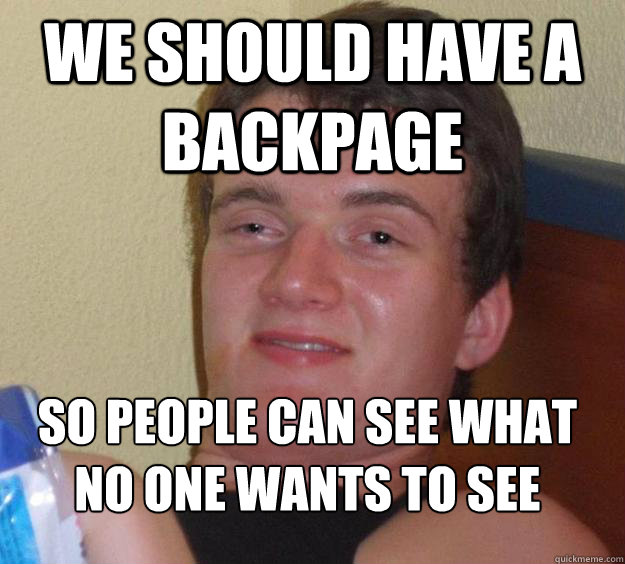 We should have a backpage So people can see what no one wants to see  - We should have a backpage So people can see what no one wants to see   10 Guy