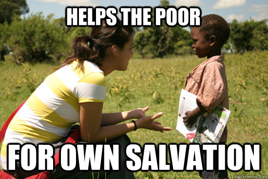 Helps the poor for own salvation  Missionary Work
