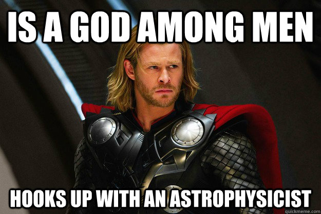 009d18d7d1351b4a4f9cbcd5085848fcd63b7b5c106f05fb8310aa246e93103e is a god among men hooks up with an astrophysicist good guy thor