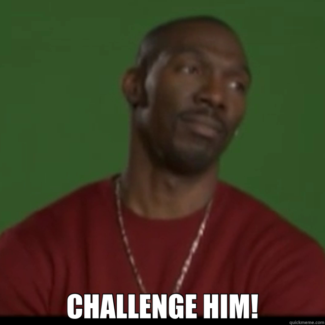 CHALLENGE HIM!