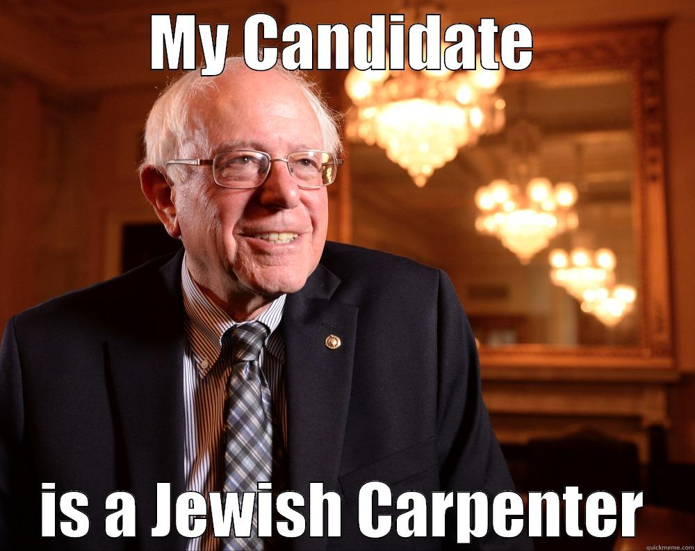 My candidate is a Jewish carpenter #feelthebern - MY CANDIDATE IS A JEWISH CARPENTER Misc