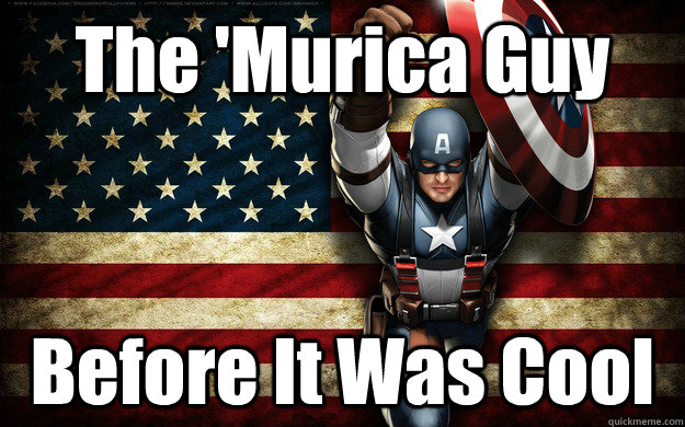The 'Murica Guy Before It Was Cool