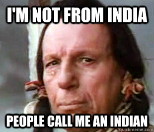 I'm not from india people call me an indian