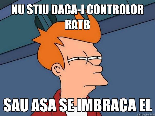 Nu stiu daca-i controlor RATB sau asa se imbraca el - Nu stiu daca-i controlor RATB sau asa se imbraca el  Futurama Fry