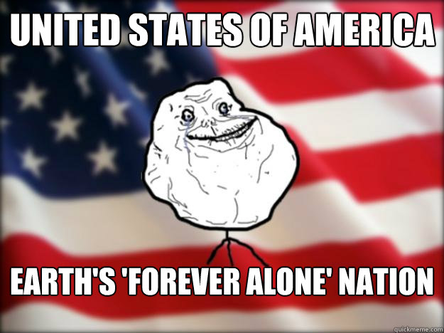 United States of America Earth's 'forever alone' nation