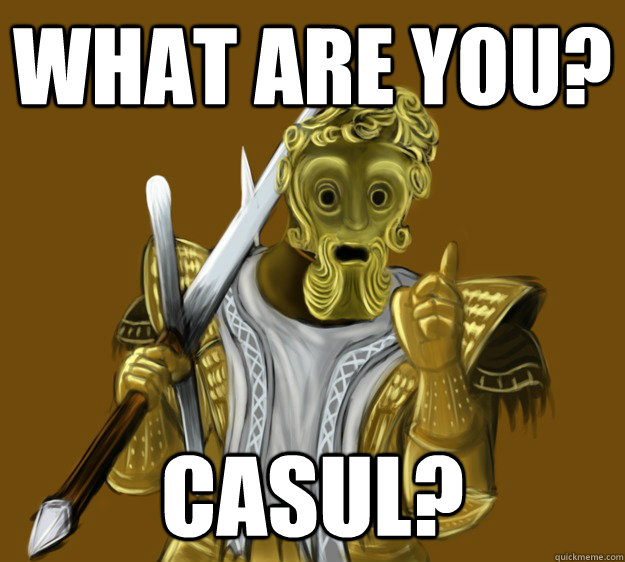What are you? Casul?