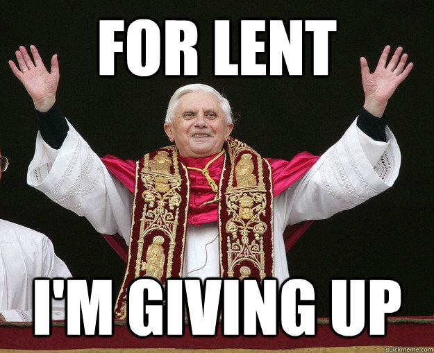 For lent  i'm giving up