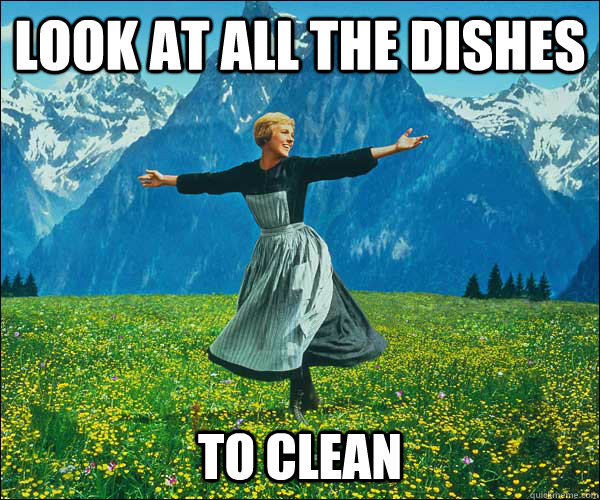 look at all the dishes to clean - look at all the dishes to clean  Sound of Music