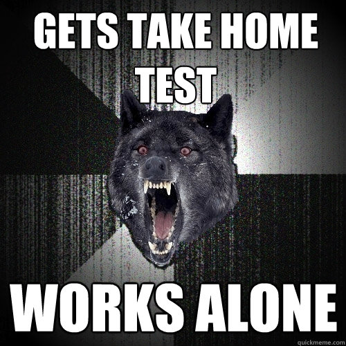 gets take home test works alone - gets take home test works alone  Insanity Wolf