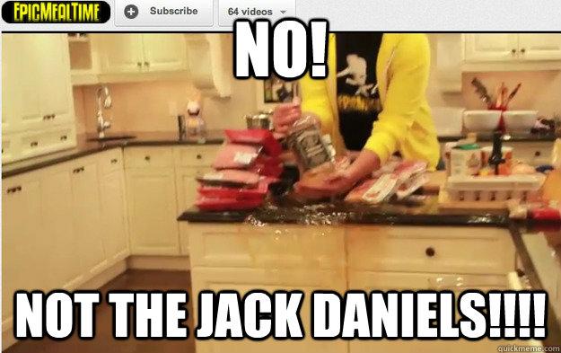 no! not the jack Daniels!!!!