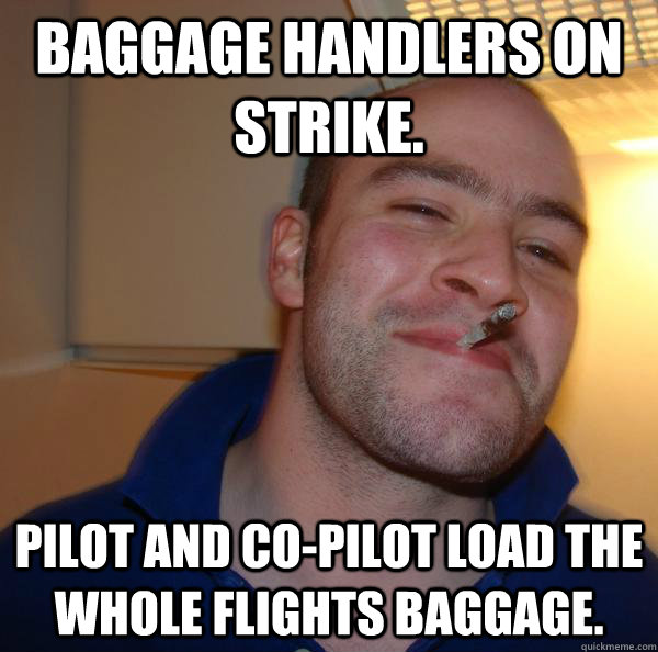 Baggage handlers on strike. Pilot and co-pilot load the whole flights baggage.  - Baggage handlers on strike. Pilot and co-pilot load the whole flights baggage.   Misc