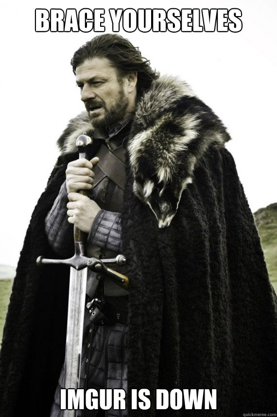 Brace yourselves imgur is down