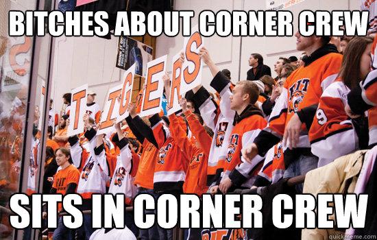 Bitches about corner crew  Sits in Corner crew  RIT Corner Crew