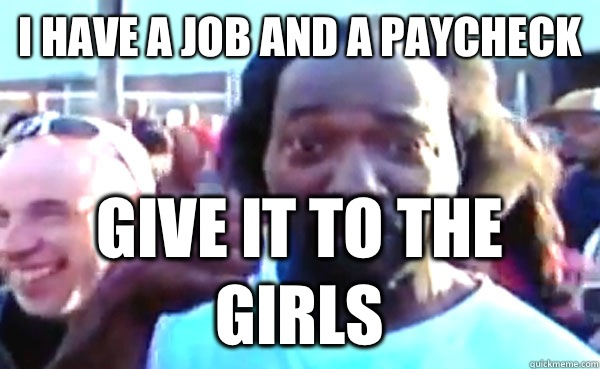 I have a job and a paycheck Give it to the girls  Good Guy Charles Ramsey