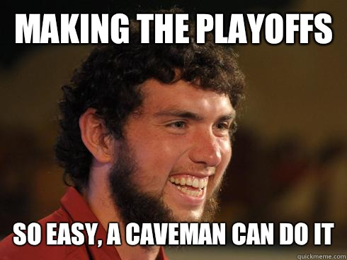 Making the playoffs  So Easy, a caveman can do it